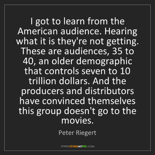 Peter Riegert: I got to learn from the American audience. Hearing what...