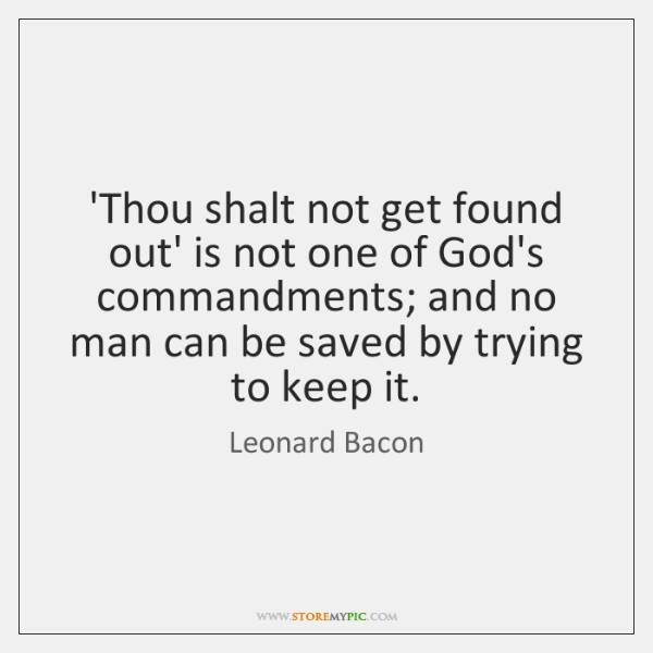 'Thou shalt not get found out' is not one of God's commandments; ...