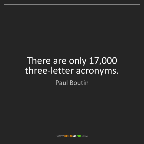 Paul Boutin: There are only 17,000 three-letter acronyms.
