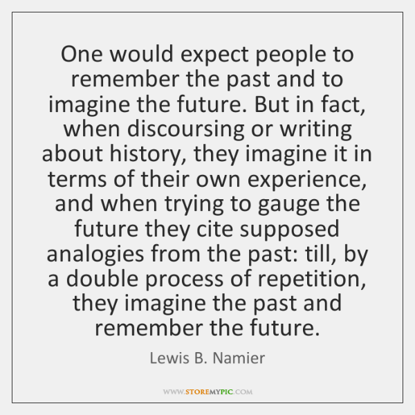 One would expect people to remember the past and to imagine the ...