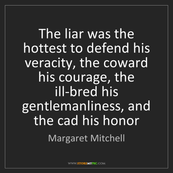 Margaret Mitchell: The liar was the hottest to defend his veracity, the...