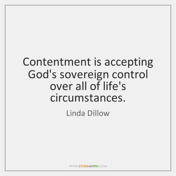 Contentment is accepting God's sovereign control over all of life's circumstances.