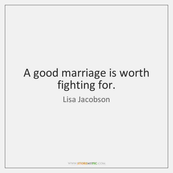 A good marriage is worth fighting for.
