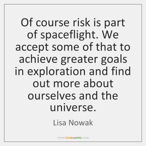 Of course risk is part of spaceflight. We accept some of that ...