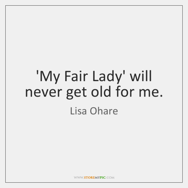 'My Fair Lady' will never get old for me.
