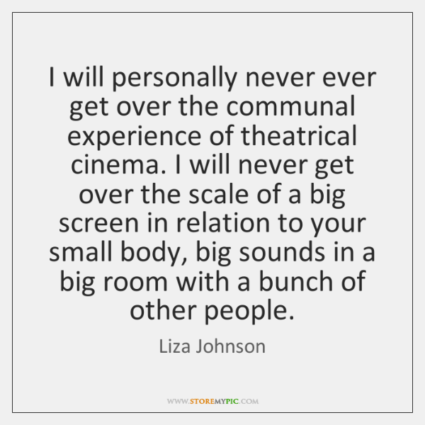 I will personally never ever get over the communal experience of theatrical ...
