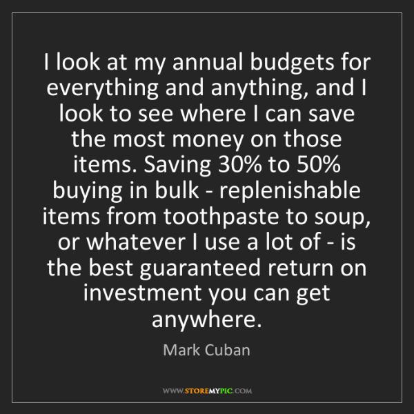 Mark Cuban: I look at my annual budgets for everything and anything,...