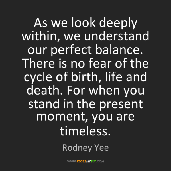 Rodney Yee: As we look deeply within, we understand our perfect balance....