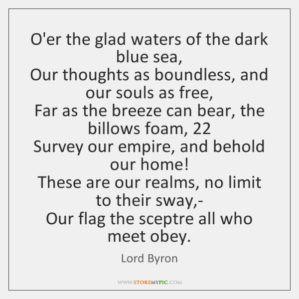 O'er the glad waters of the dark blue sea,   Our thoughts as ...