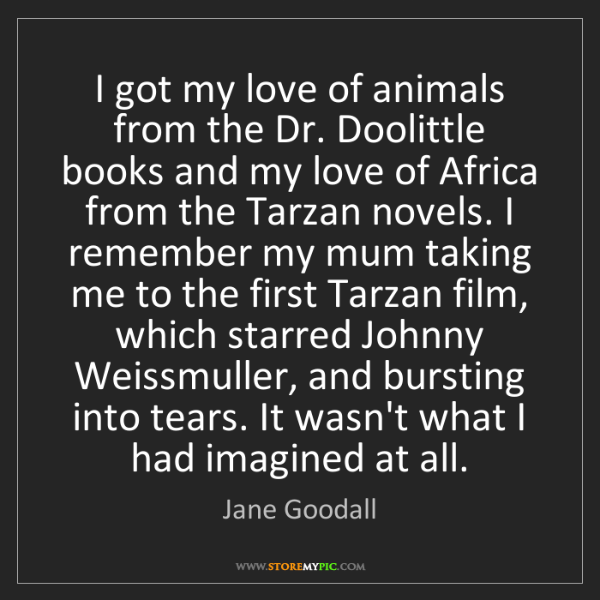 Jane Goodall: I got my love of animals from the Dr. Doolittle books...