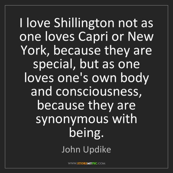 John Updike: I love Shillington not as one loves Capri or New York,...
