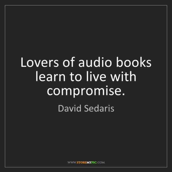David Sedaris: Lovers of audio books learn to live with compromise.