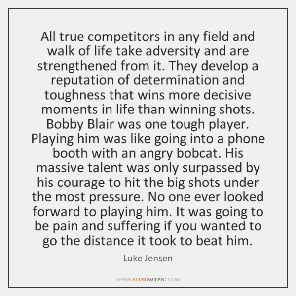 All true competitors in any field and walk of life take adversity ...