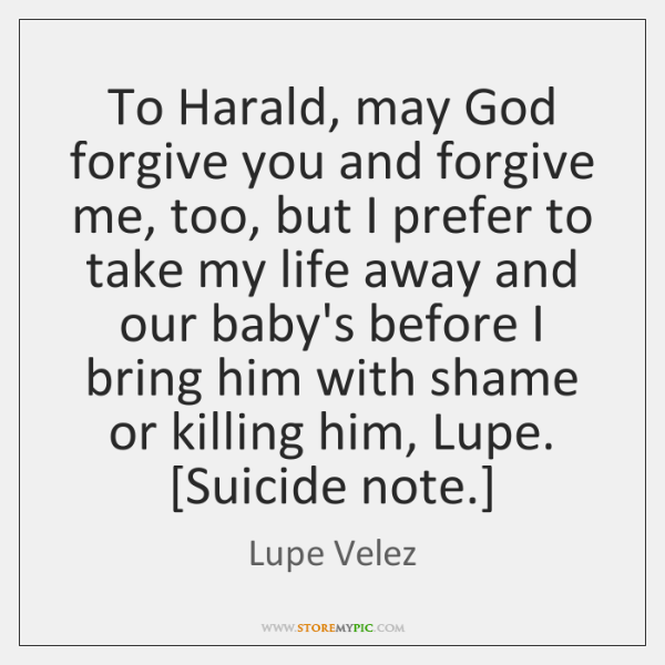 To Harald, may God forgive you and forgive me, too, but I ...