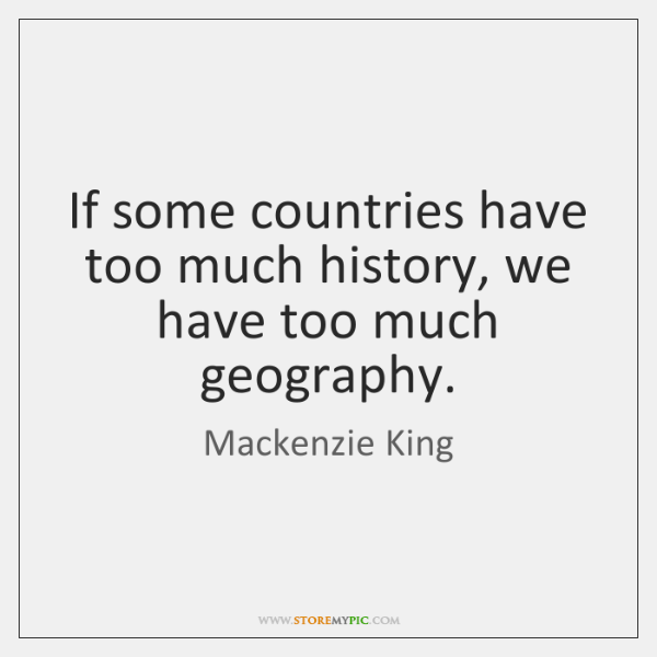 If some countries have too much history, we have too much geography.