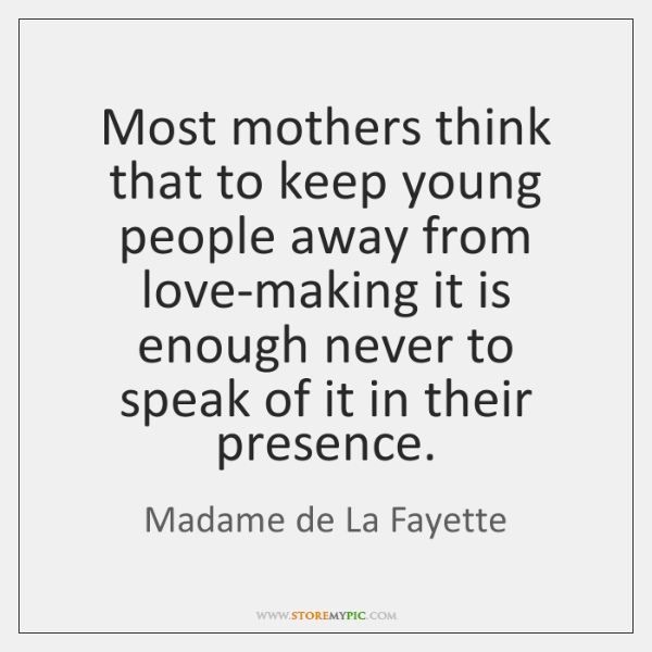 Most mothers think that to keep young people away from love-making it ...