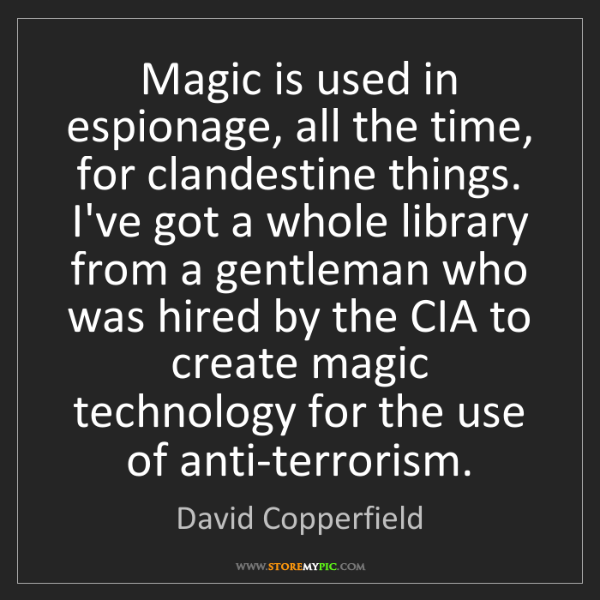 David Copperfield: Magic is used in espionage, all the time, for clandestine...