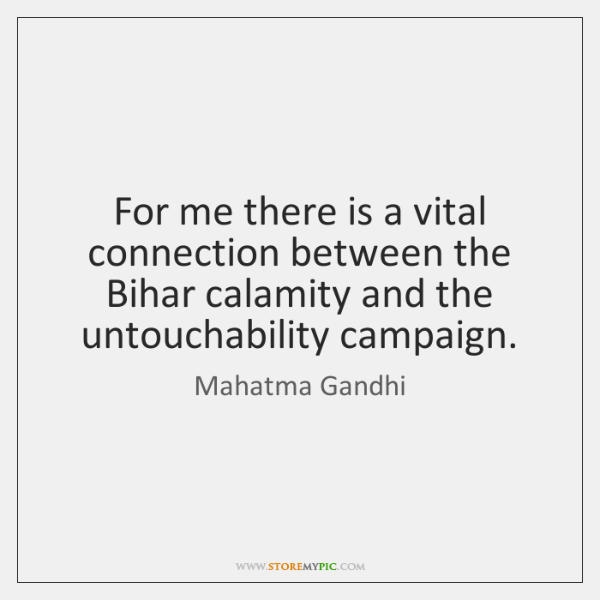 For me there is a vital connection between the Bihar calamity and ...