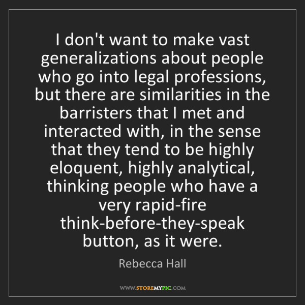 Rebecca Hall: I don't want to make vast generalizations about people...