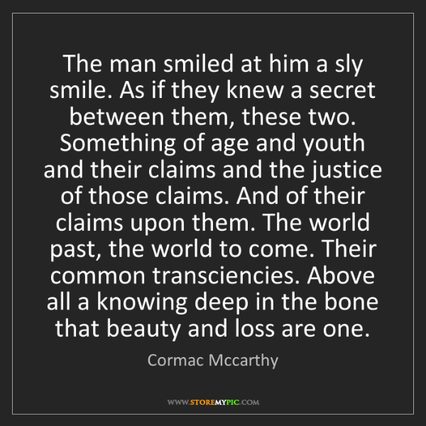 Cormac Mccarthy: The man smiled at him a sly smile. As if they knew a...