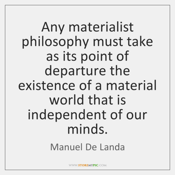 Any materialist philosophy must take as its point of departure the existence ...