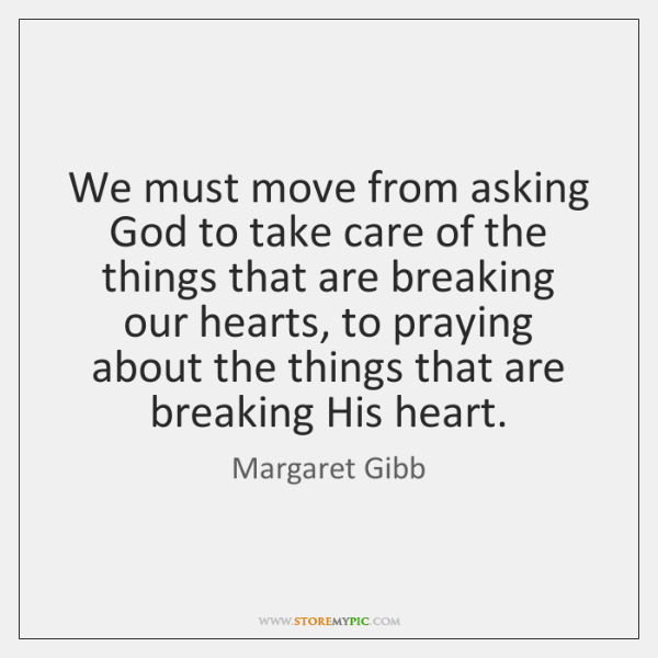 We must move from asking God to take care of the things ...