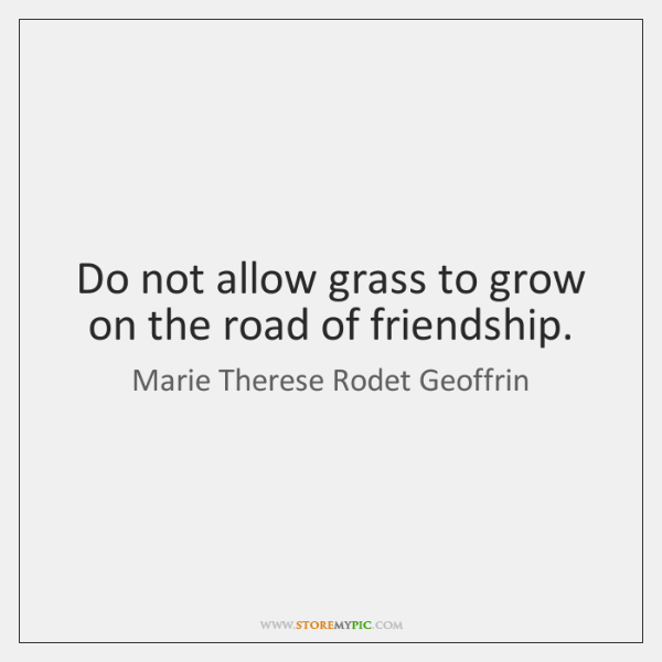 Do not allow grass to grow on the road of friendship.