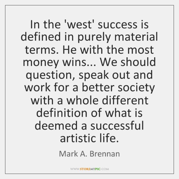In the 'west' success is defined in purely material terms. He with ...