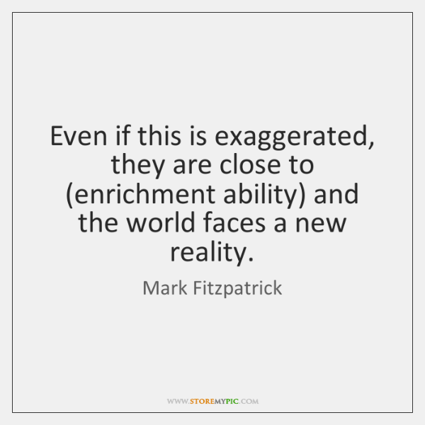 Even if this is exaggerated, they are close to (enrichment ability) and ...