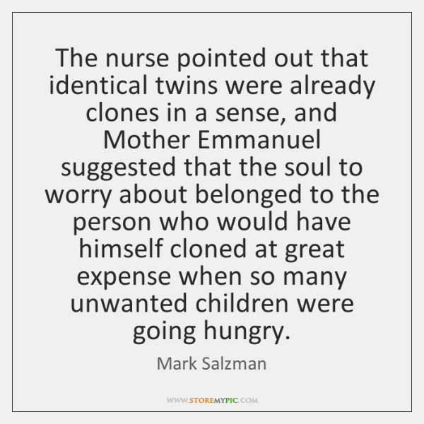 The nurse pointed out that identical twins were already clones in a ...