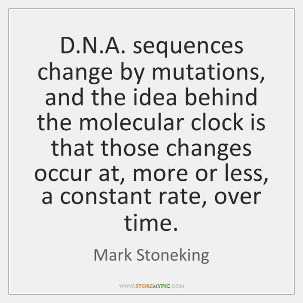 D.N.A. sequences change by mutations, and the idea behind the ...