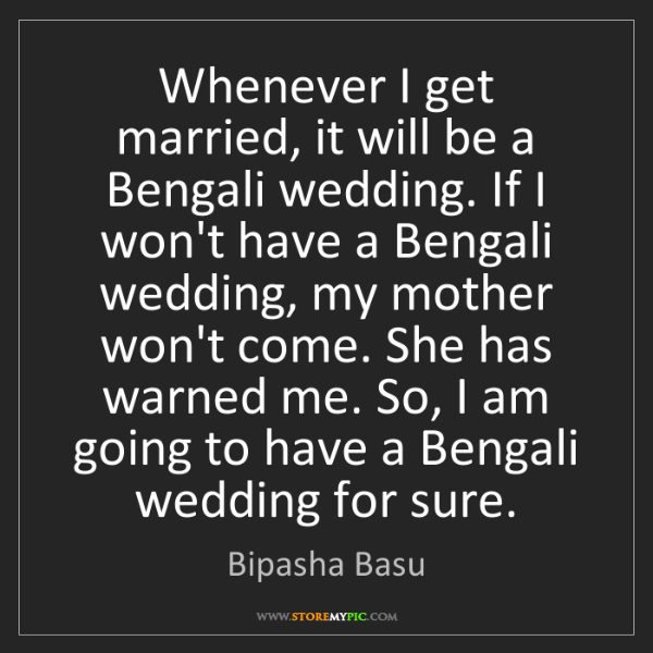 Bipasha Basu: Whenever I get married, it will be a Bengali wedding....