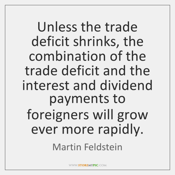 Unless the trade deficit shrinks, the combination of the trade deficit and ...