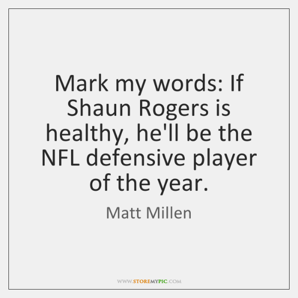 Mark my words: If Shaun Rogers is healthy, he'll be the NFL ...