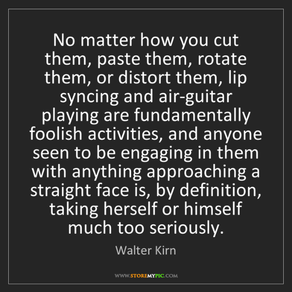 Walter Kirn: No matter how you cut them, paste them, rotate them,...