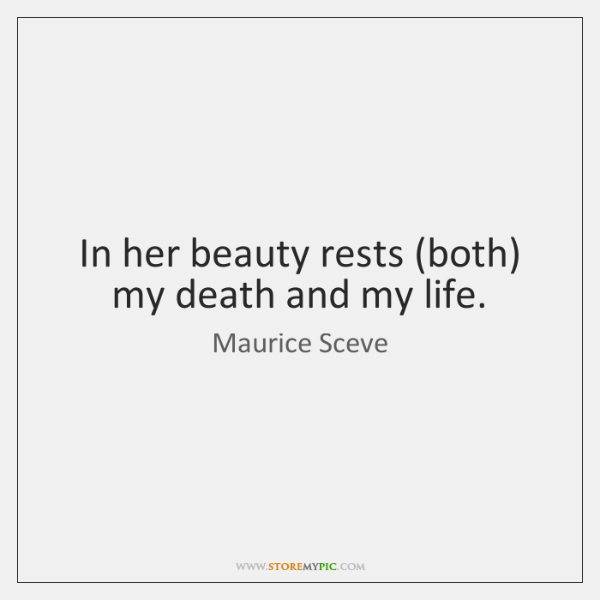 In her beauty rests (both) my death and my life.