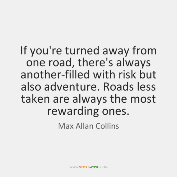 If you're turned away from one road, there's always another-filled with risk ...