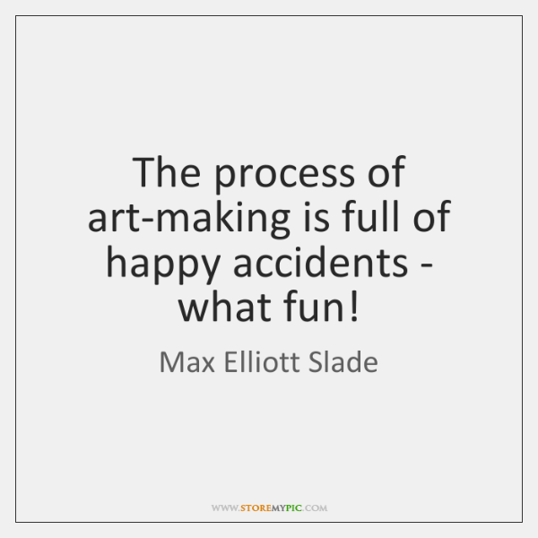 The process of art-making is full of happy accidents - what fun!