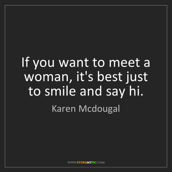 Karen Mcdougal: If you want to meet a woman, it's best just to smile...