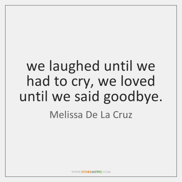 We Laughed Until We Had To Cry We Loved Until We Said Storemypic