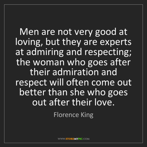 Florence King: Men are not very good at loving, but they are experts...