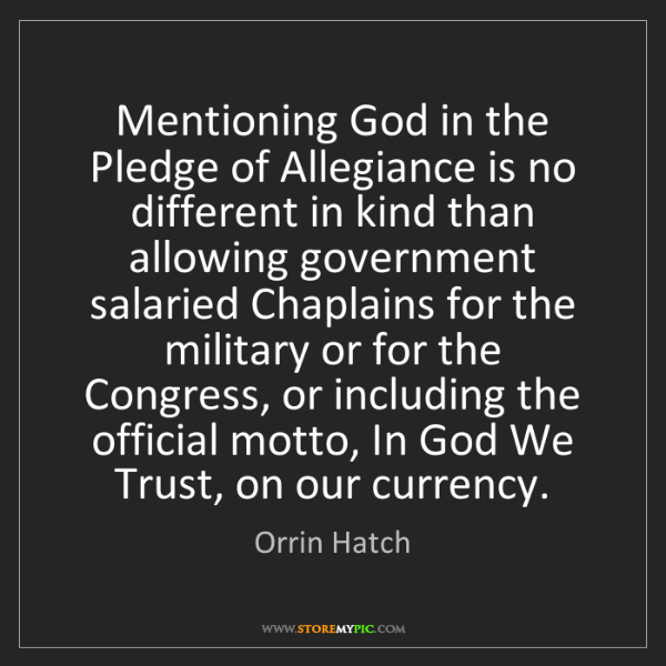 Orrin Hatch: Mentioning God in the Pledge of Allegiance is no different...