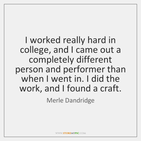 I worked really hard in college, and I came out a completely ...