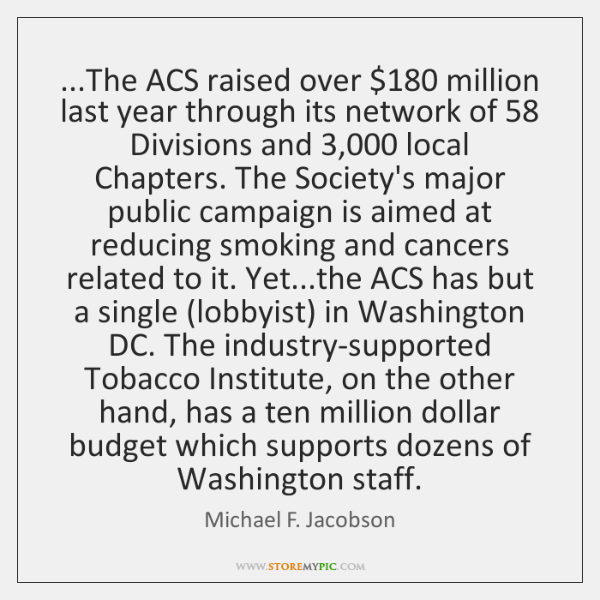 ...The ACS raised over $180 million last year through its network of 58 Divisions ...
