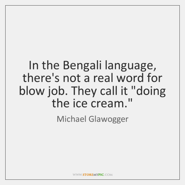 In the Bengali language, there's not a real word for blow job. ...