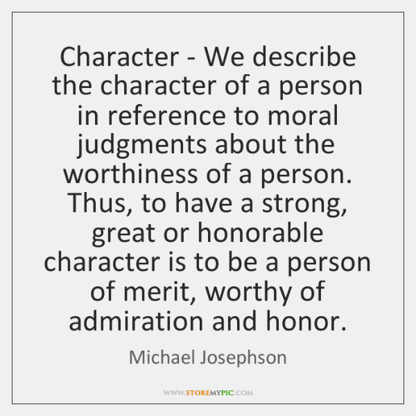 Character - We describe the character of a person in reference to ...
