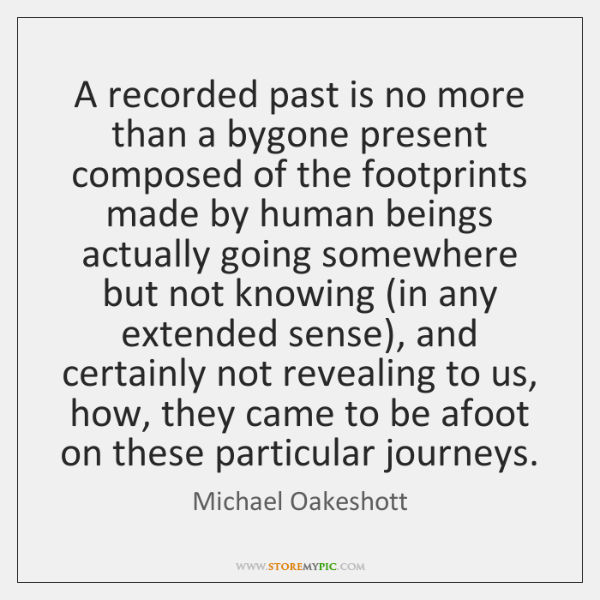 A recorded past is no more than a bygone present composed of ...