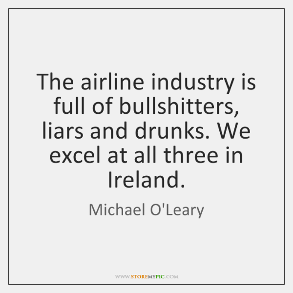 The airline industry is full of bullshitters, liars and drunks. We excel ...