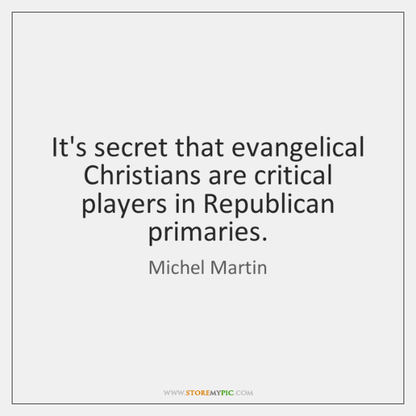 It's secret that evangelical Christians are critical players in Republican primaries.