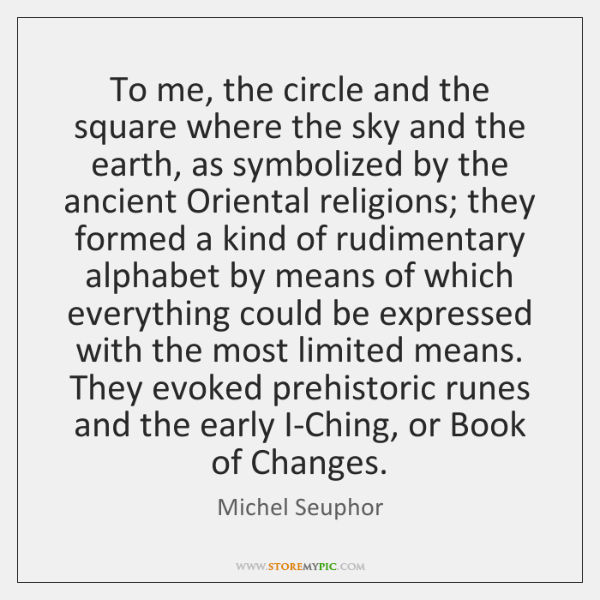 To me, the circle and the square where the sky and the ...